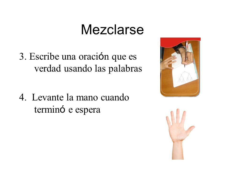 Mezclarse 3. Escribe una oraci ó n que es verdad usando las palabras 4. Levante la mano cuando termin ó e espera