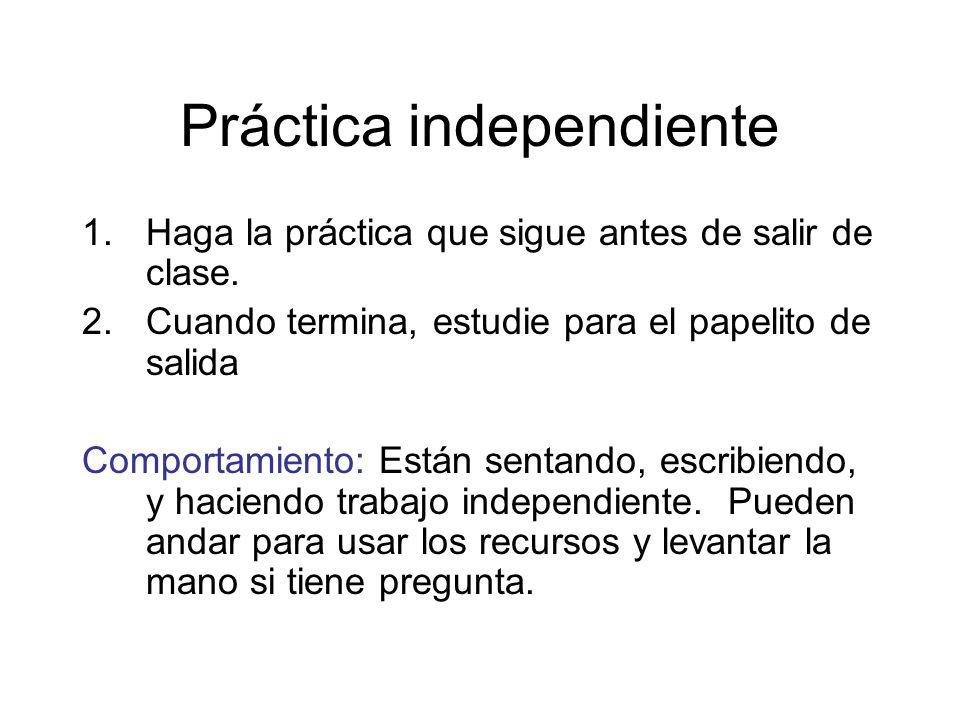 Práctica independiente 1.Haga la práctica que sigue antes de salir de clase.