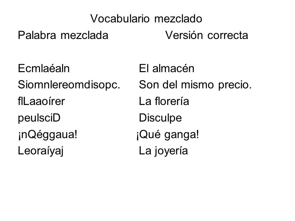 Vocabulario mezclado Palabra mezcladaVersión correcta Ecmlaéaln El almacén Siomnlereomdisopc.