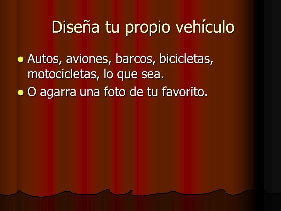Diseña tu propio vehículo Diseña tu propio vehículo Autos, aviones, barcos, bicicletas, motocicletas, lo que sea. Autos, aviones, barcos, bicicletas,