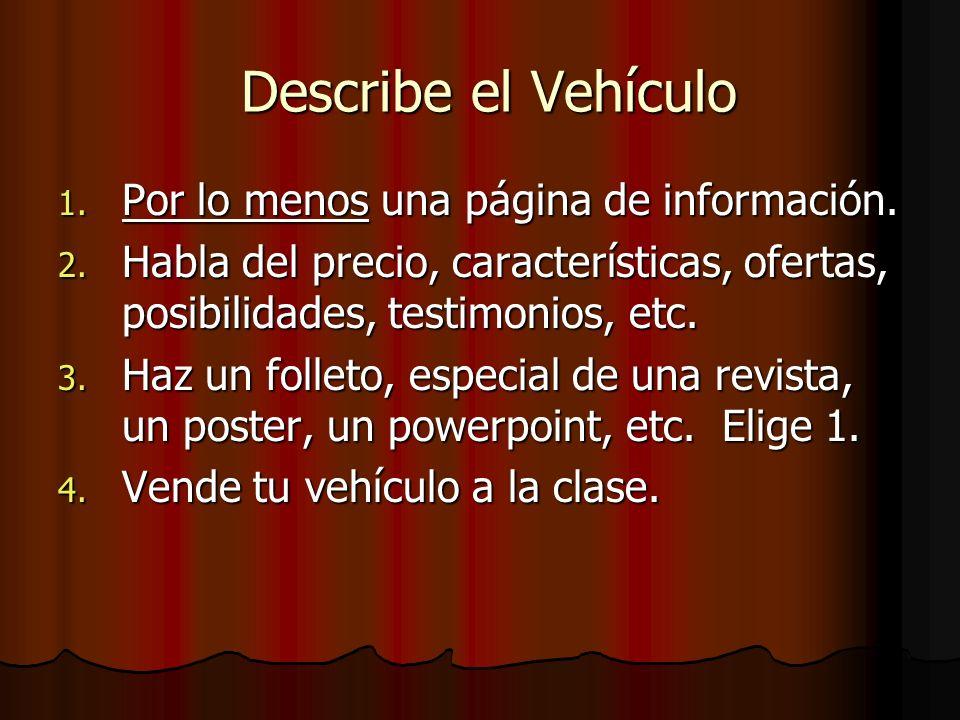 Describe el Vehículo Describe el Vehículo 1. Por lo menos una página de información. 2. Habla del precio, características, ofertas, posibilidades, tes