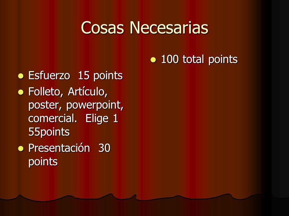 Cosas Necesarias Esfuerzo 15 points Esfuerzo 15 points Folleto, Artículo, poster, powerpoint, comercial. Elige 1 55points Folleto, Artículo, poster, p