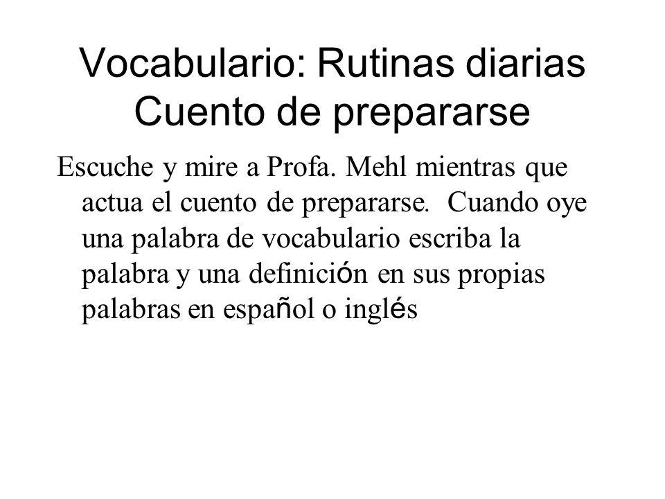 Vocabulario: Rutinas diarias Cuento de prepararse Escuche y mire a Profa. Mehl mientras que actua el cuento de prepararse. Cuando oye una palabra de v