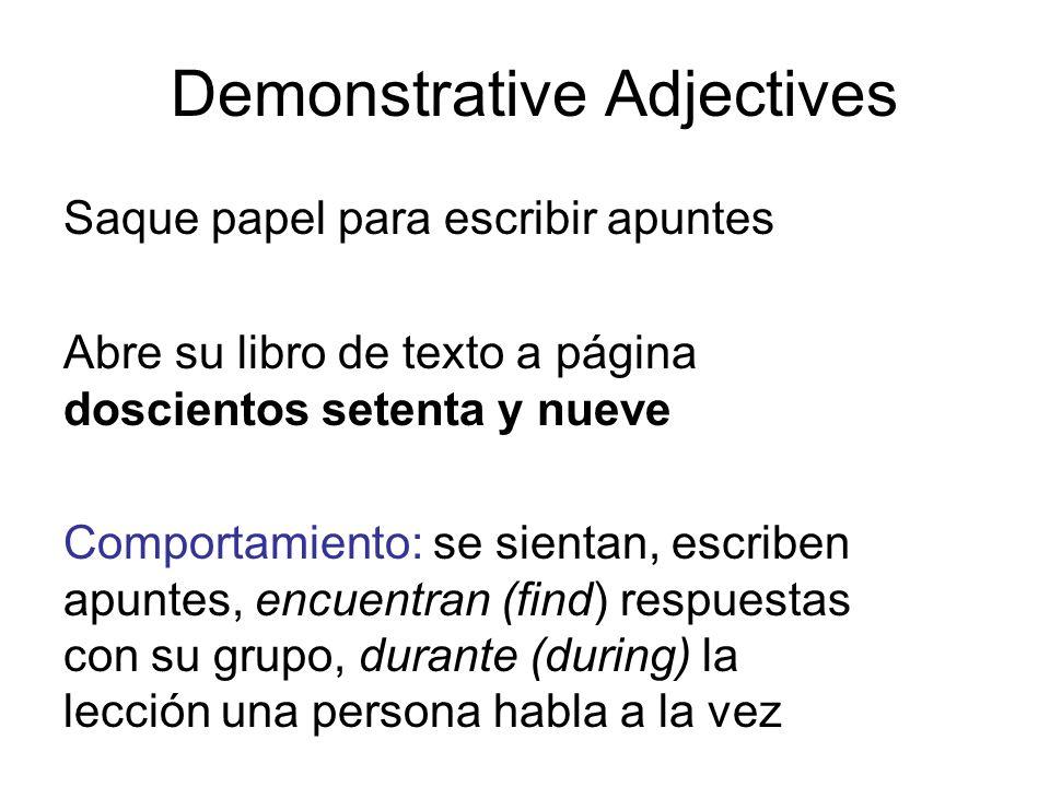Demonstrative Adjectives Saque papel para escribir apuntes Abre su libro de texto a página doscientos setenta y nueve Comportamiento: se sientan, escr