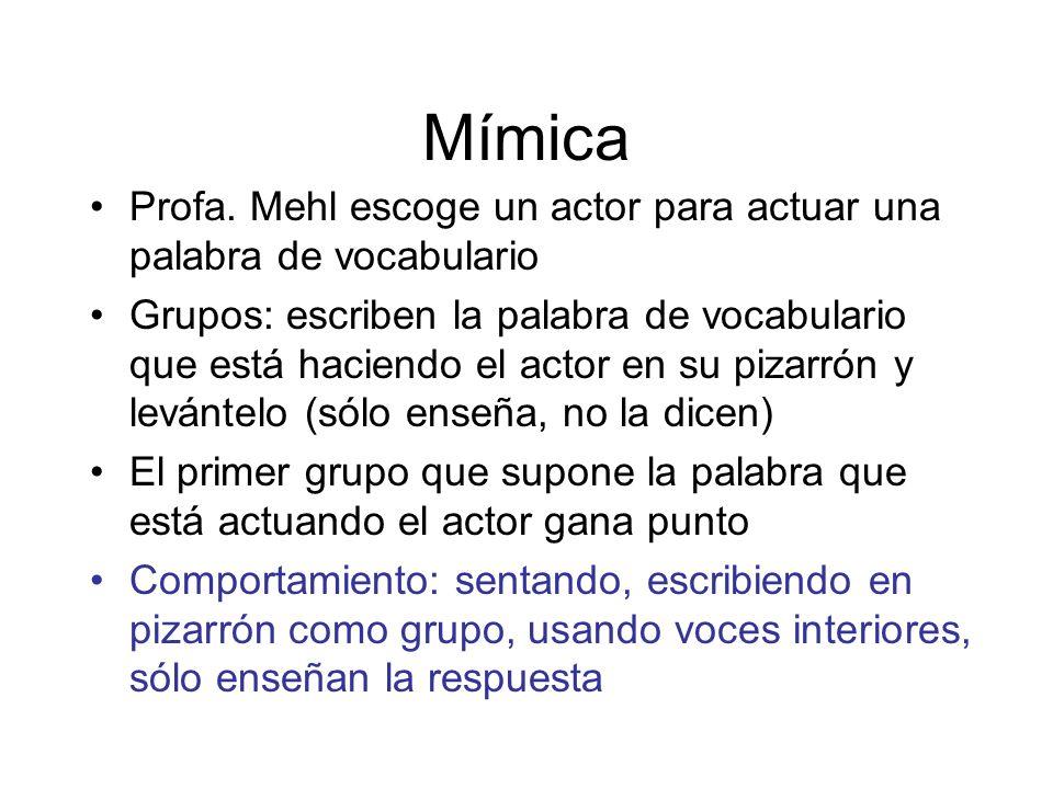 Mímica Profa. Mehl escoge un actor para actuar una palabra de vocabulario Grupos: escriben la palabra de vocabulario que está haciendo el actor en su