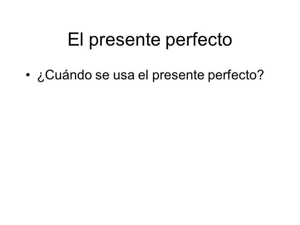 El presente perfecto ¿Cuándo se usa el presente perfecto?