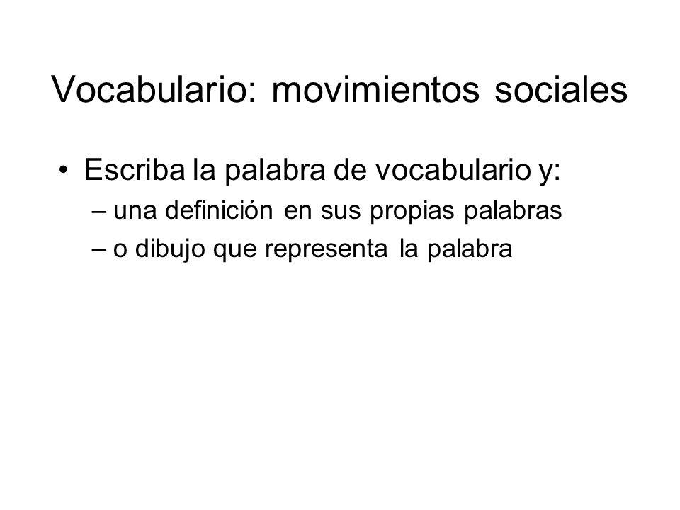 Vocabulario: movimientos sociales Escriba la palabra de vocabulario y: –una definición en sus propias palabras –o dibujo que representa la palabra