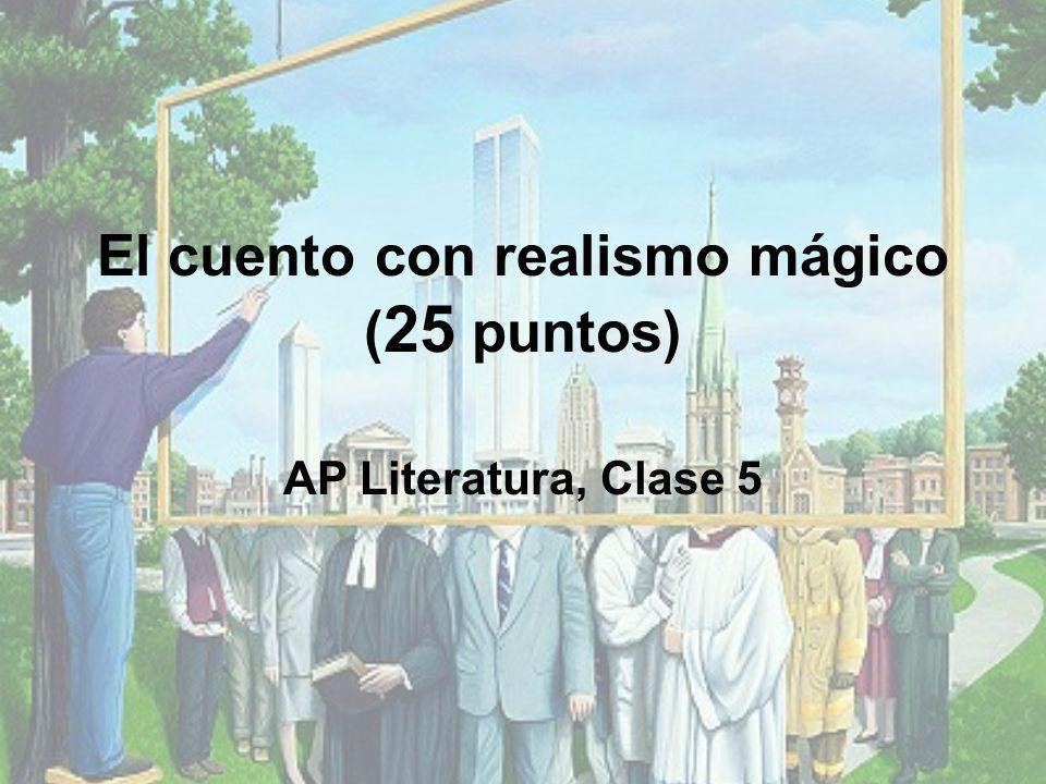 El cuento con realismo mágico ( 25 puntos) AP Literatura, Clase 5