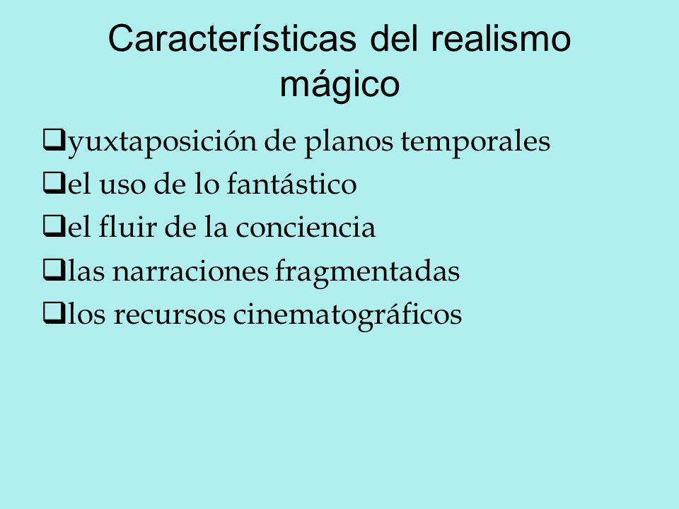 Características del realismo mágico yuxtaposición de planos temporales el uso de lo fantástico el fluir de la conciencia las narraciones fragmentadas