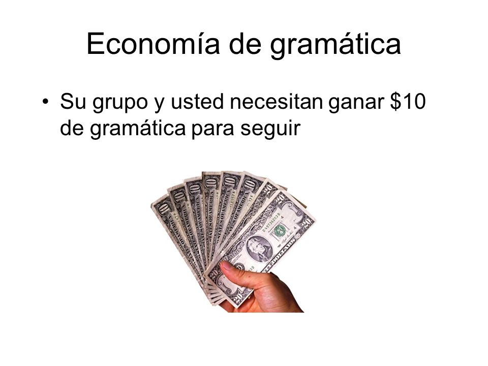 Economía de gramática Su grupo y usted necesitan ganar $10 de gramática para seguir