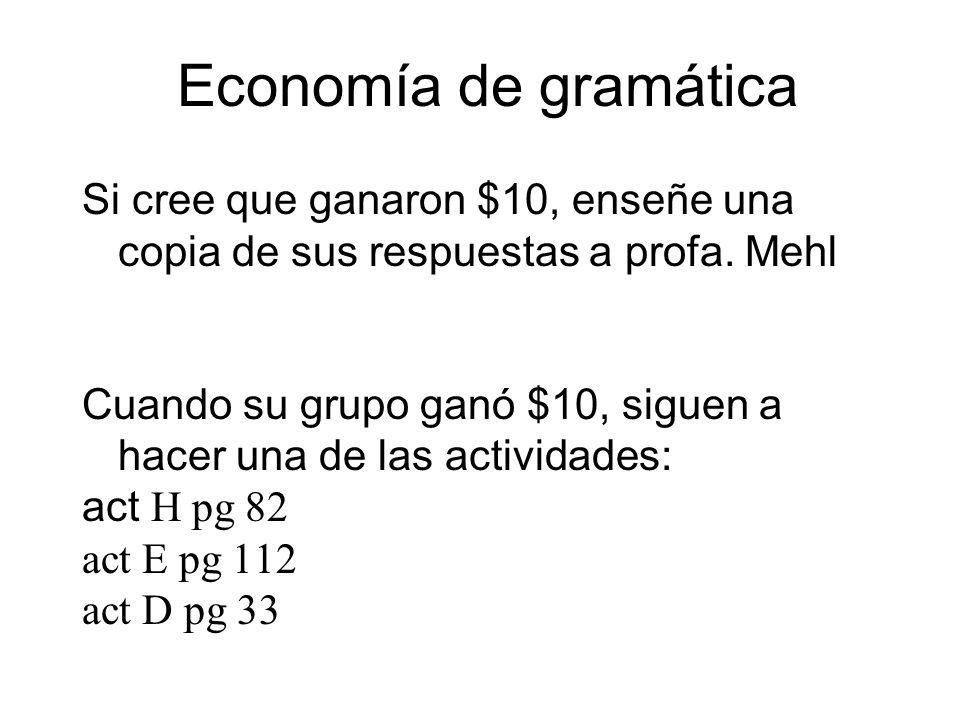 Economía de gramática Si cree que ganaron $10, enseñe una copia de sus respuestas a profa. Mehl Cuando su grupo ganó $10, siguen a hacer una de las ac