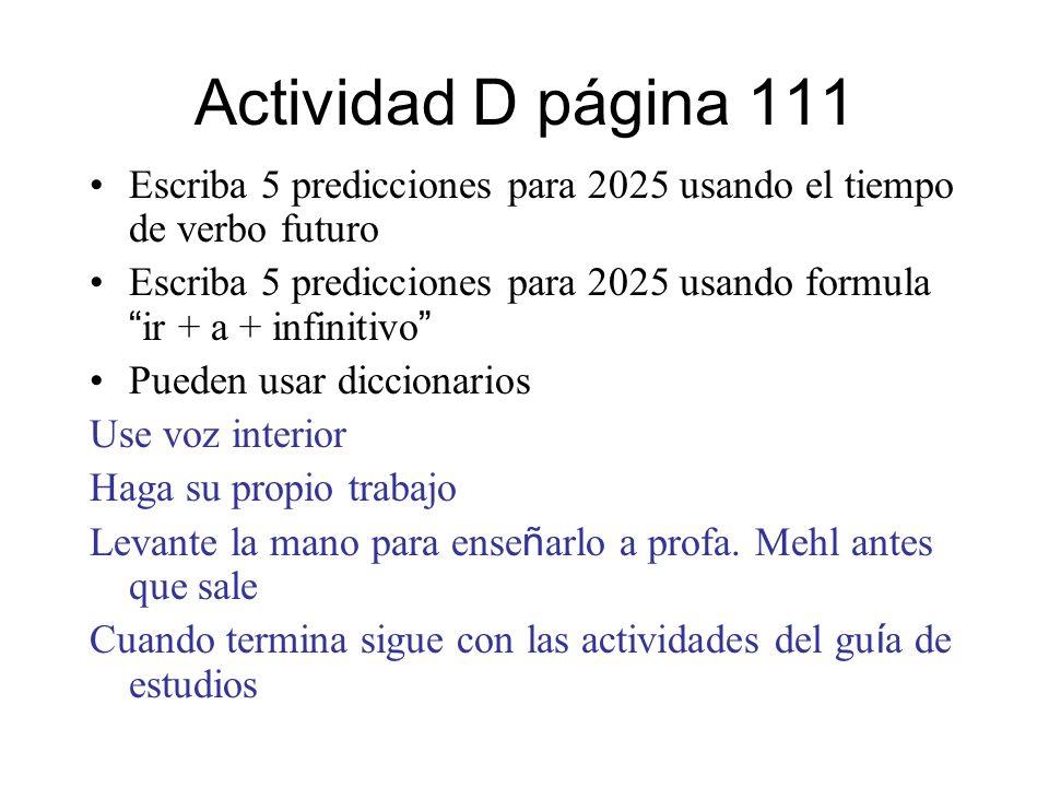 Actividad D página 111 Escriba 5 predicciones para 2025 usando el tiempo de verbo futuro Escriba 5 predicciones para 2025 usando formula ir + a + infi
