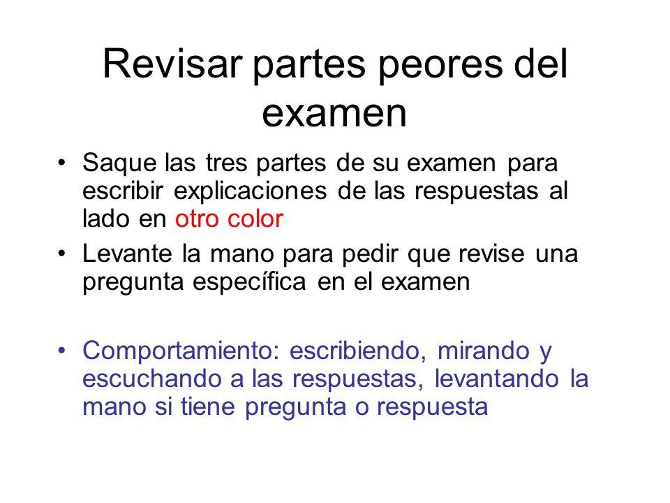 Revisar partes peores del examen Saque las tres partes de su examen para escribir explicaciones de las respuestas al lado en otro color Levante la man