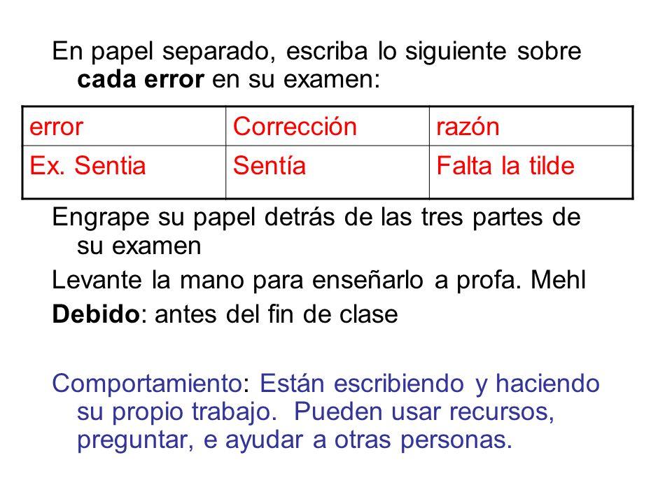 En papel separado, escriba lo siguiente sobre cada error en su examen: Engrape su papel detrás de las tres partes de su examen Levante la mano para en