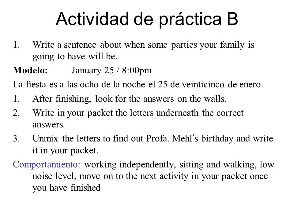 Actividad de práctica B 1.Write a sentence about when some parties your family is going to have will be.