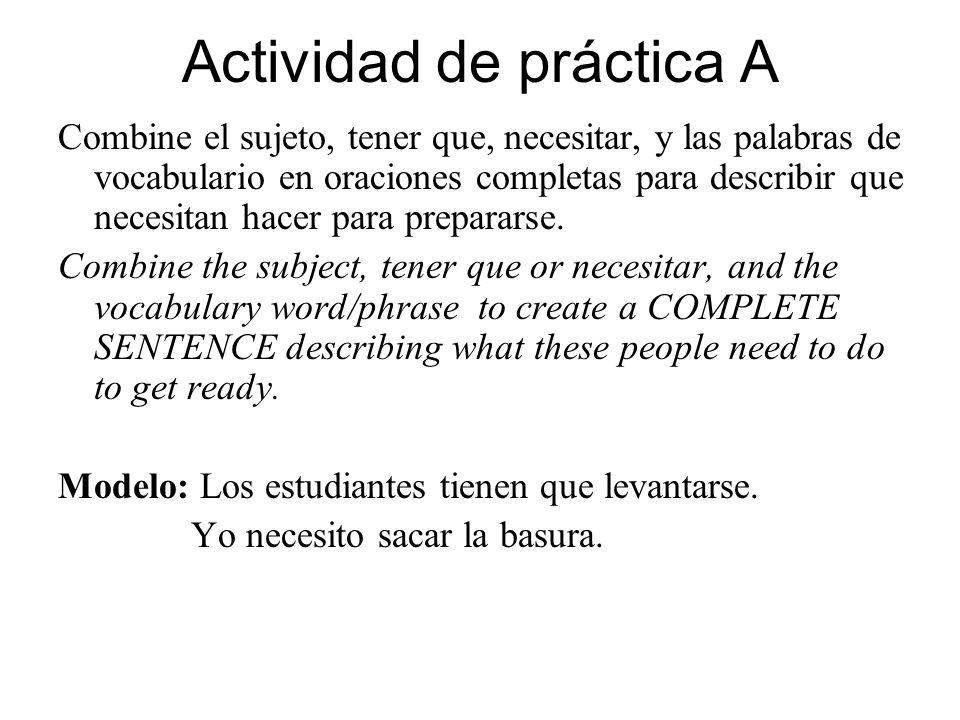 Actividad de práctica A Combine el sujeto, tener que, necesitar, y las palabras de vocabulario en oraciones completas para describir que necesitan hacer para prepararse.
