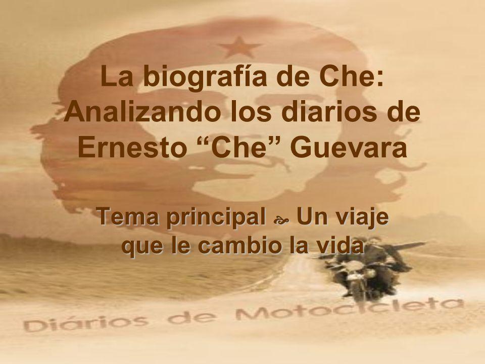 La biografía de Che: Analizando los diarios de Ernesto Che Guevara Tema principal Un viaje que le cambio la vida