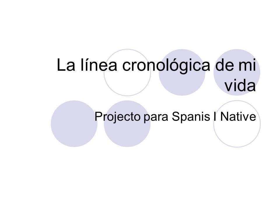 La línea cronológica de mi vida Projecto para Spanis I Native
