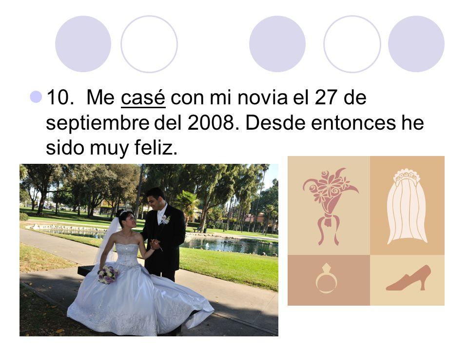 10. Me casé con mi novia el 27 de septiembre del 2008. Desde entonces he sido muy feliz.