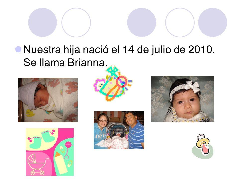 Nuestra hija nació el 14 de julio de 2010. Se llama Brianna.