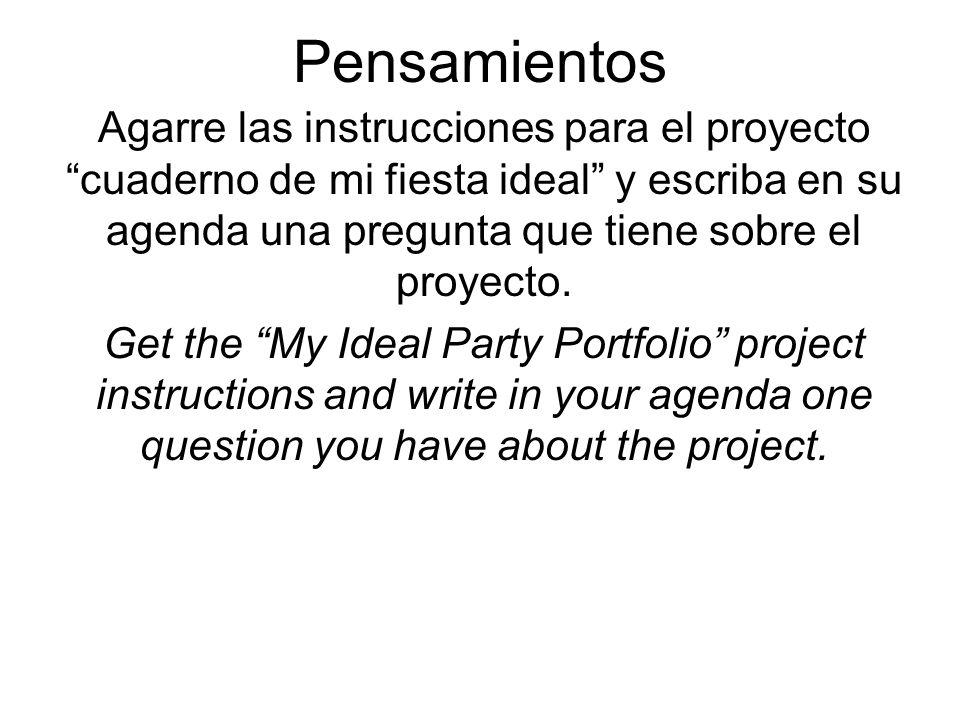 Pensamientos Agarre las instrucciones para el proyecto cuaderno de mi fiesta ideal y escriba en su agenda una pregunta que tiene sobre el proyecto. Ge