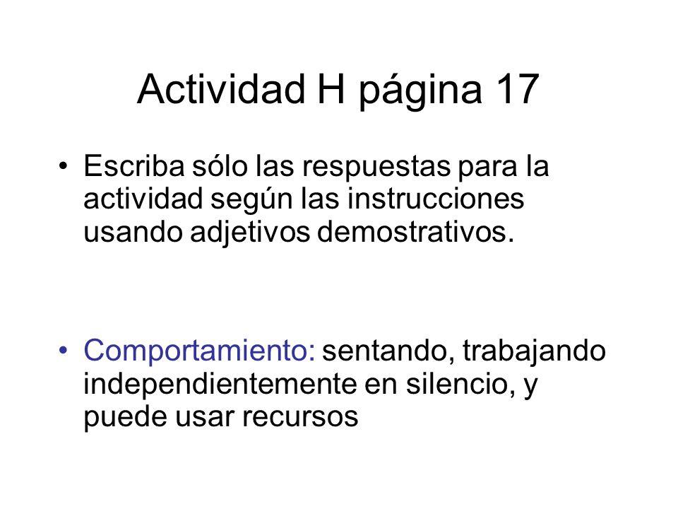 Actividad H página 17 Escriba sólo las respuestas para la actividad según las instrucciones usando adjetivos demostrativos. Comportamiento: sentando,