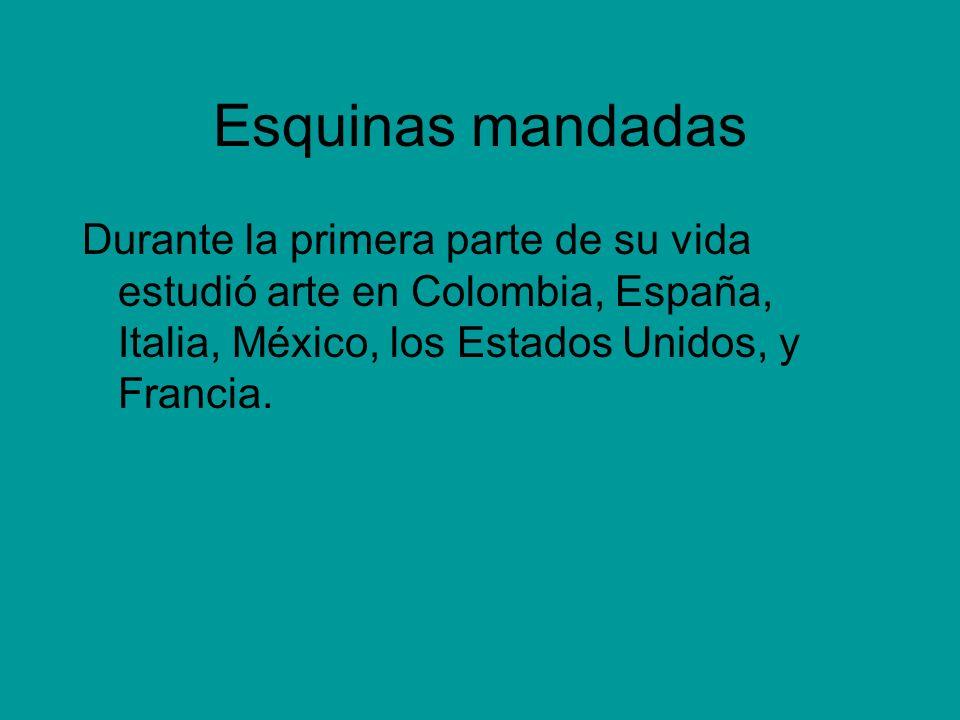 Esquinas mandadas Durante la primera parte de su vida estudió arte en Colombia, España, Italia, México, los Estados Unidos, y Francia.