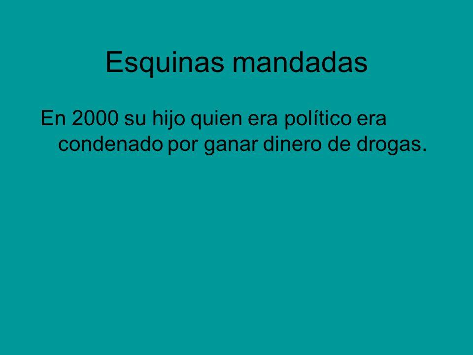 Esquinas mandadas En 2000 su hijo quien era político era condenado por ganar dinero de drogas.