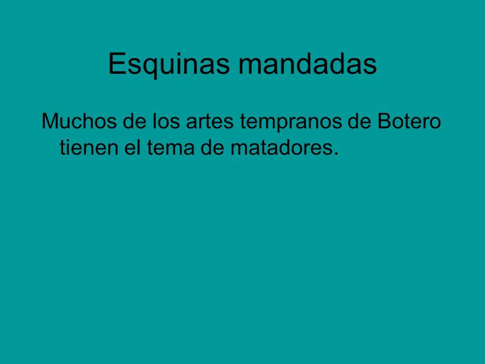 Esquinas mandadas Muchos de los artes tempranos de Botero tienen el tema de matadores.
