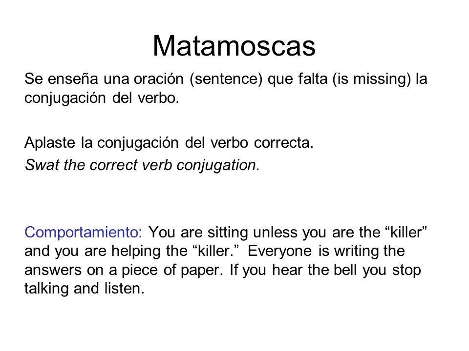 Matamoscas Se enseña una oración (sentence) que falta (is missing) la conjugación del verbo. Aplaste la conjugación del verbo correcta. Swat the corre