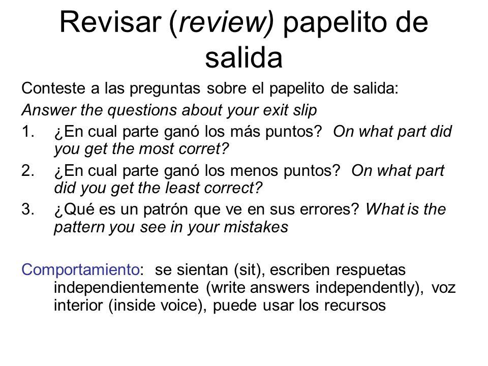 Revisar (review) papelito de salida Conteste a las preguntas sobre el papelito de salida: Answer the questions about your exit slip 1.¿En cual parte g