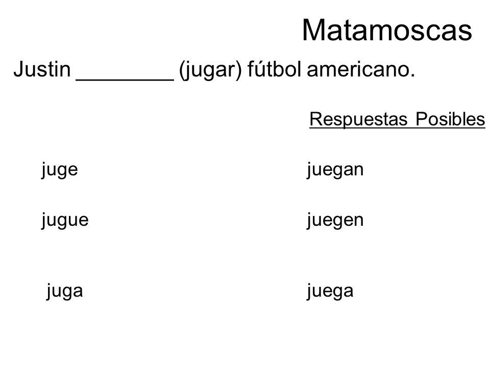 Matamoscas Justin ________ (jugar) fútbol americano. Respuestas Posibles jugejuegan jugue juegen jugajuega