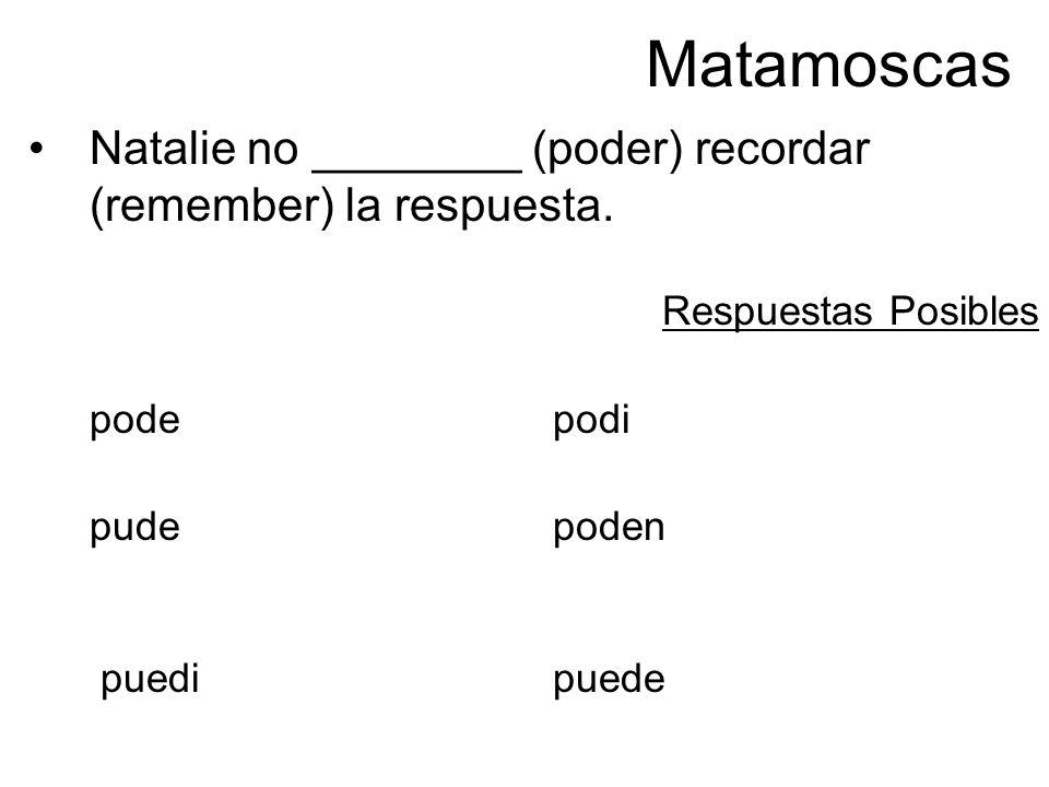 Matamoscas Natalie no ________ (poder) recordar (remember) la respuesta.