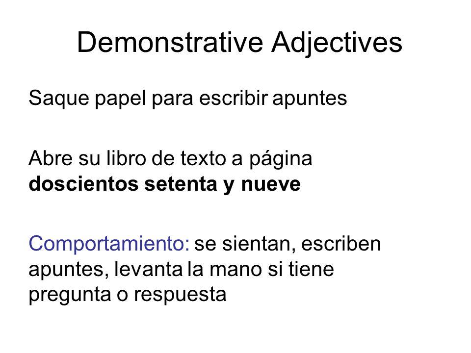 Demonstrative Adjectives Saque papel para escribir apuntes Abre su libro de texto a página doscientos setenta y nueve Comportamiento: se sientan, escriben apuntes, levanta la mano si tiene pregunta o respuesta