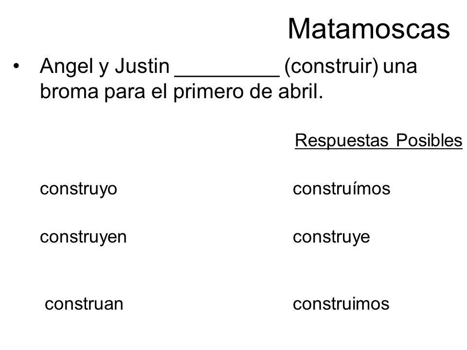 Matamoscas Angel y Justin _________ (construir) una broma para el primero de abril. Respuestas Posibles construyoconstruímos construyen construye cons