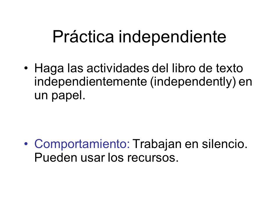 Práctica independiente Haga las actividades del libro de texto independientemente (independently) en un papel. Comportamiento: Trabajan en silencio. P