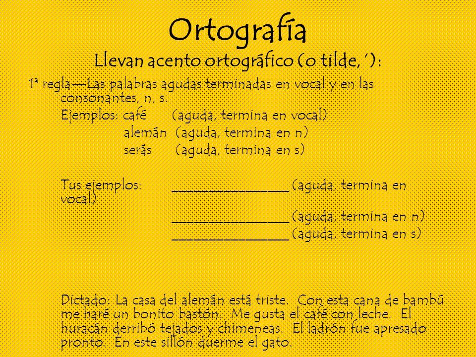 Ortografía Llevan acento ortográfico (o tilde, ): 1ª reglaLas palabras agudas terminadas en vocal y en las consonantes, n, s.