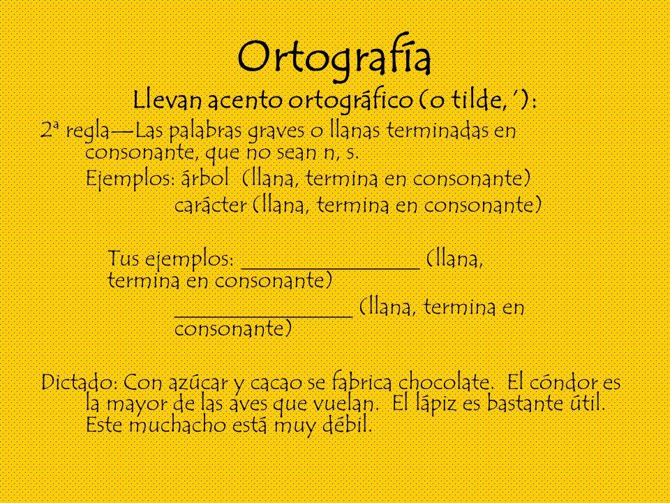Ortografía Llevan acento ortográfico (o tilde, ): 2ª reglaLas palabras graves o llanas terminadas en consonante, que no sean n, s.
