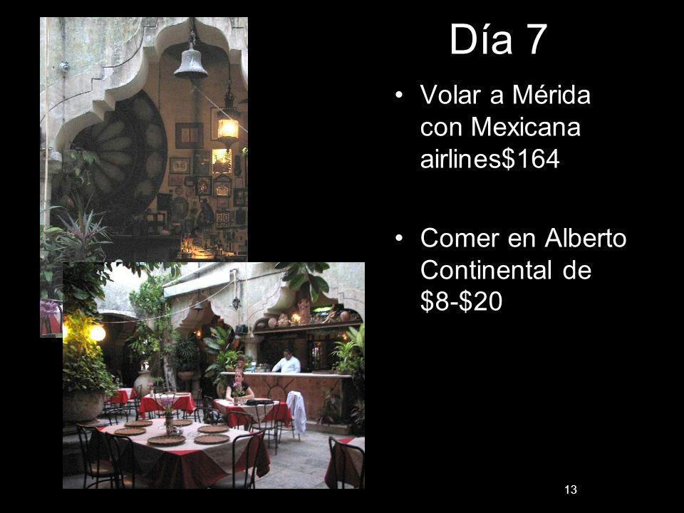Día 7 Volar a Mérida con Mexicana airlines$164 Comer en Alberto Continental de $8-$20 13
