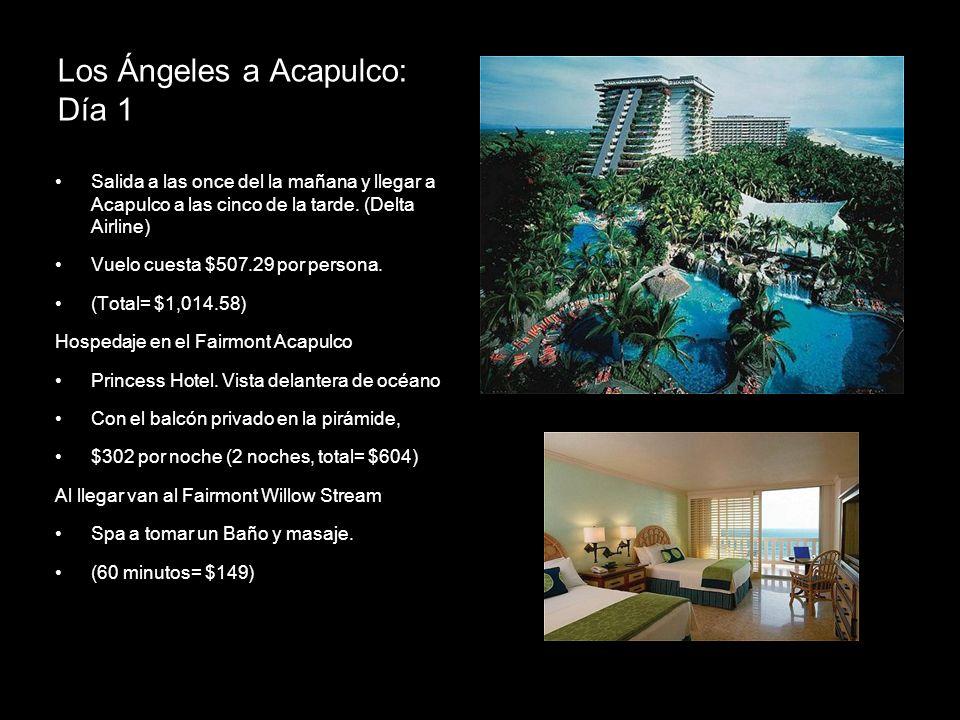 Los Ángeles a Acapulco: Día 1 Salida a las once del la mañana y llegar a Acapulco a las cinco de la tarde. (Delta Airline) Vuelo cuesta $507.29 por pe