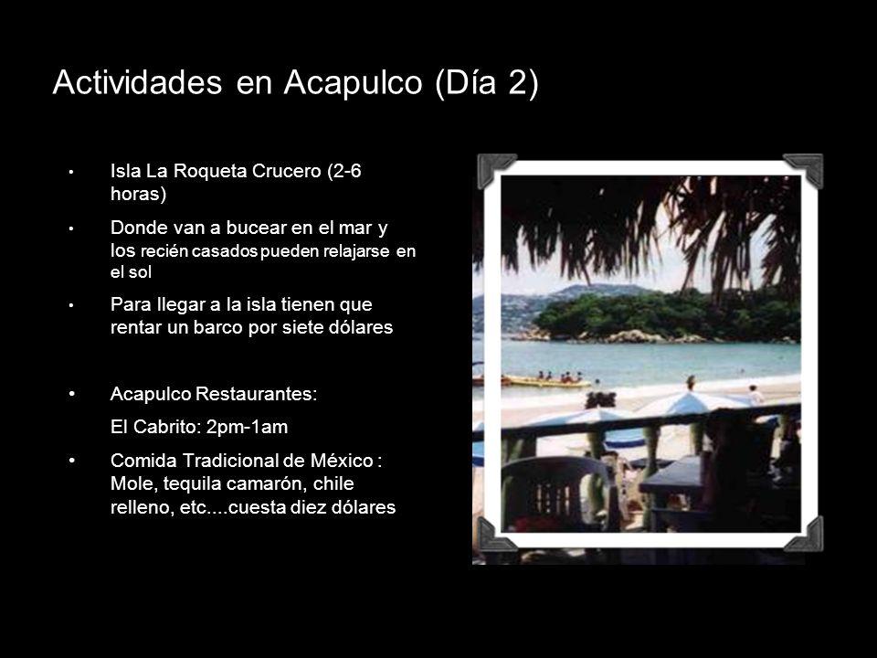 Actividades en Acapulco (Día 2) Isla La Roqueta Crucero (2-6 horas) Donde van a bucear en el mar y los recién casados pueden relajarse en el sol Para