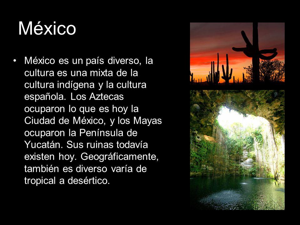 México México es un país diverso, la cultura es una mixta de la cultura indígena y la cultura española. Los Aztecas ocuparon lo que es hoy la Ciudad d