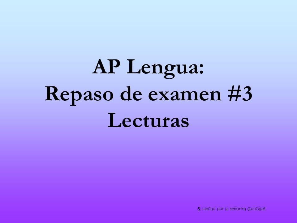 AP Lengua: Repaso de examen #3 Lecturas Hecho por la señorita González