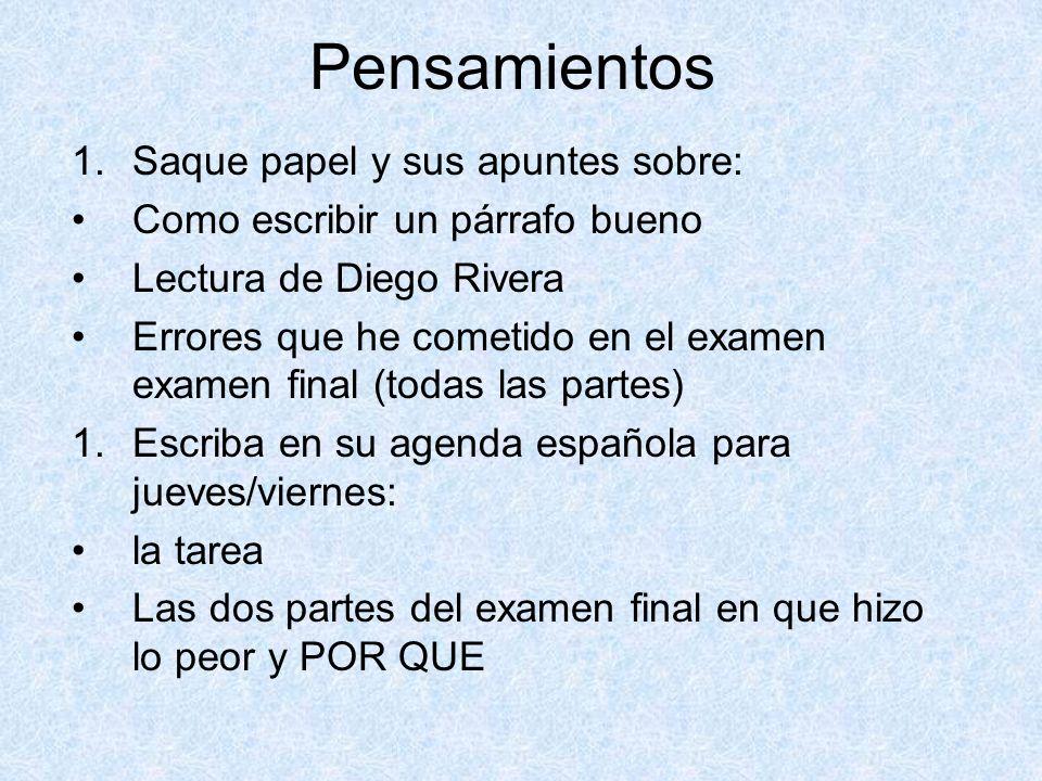 Pensamientos 1.Saque papel y sus apuntes sobre: Como escribir un párrafo bueno Lectura de Diego Rivera Errores que he cometido en el examen examen fin