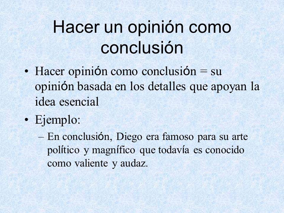 Hacer un opinión como conclusión Hacer opini ó n como conclusi ó n = su opini ó n basada en los detalles que apoyan la idea esencial Ejemplo: –En conc