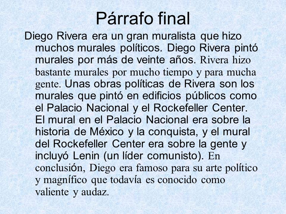Párrafo final Diego Rivera era un gran muralista que hizo muchos murales políticos. Diego Rivera pintó murales por más de veinte años. Rivera hizo bas