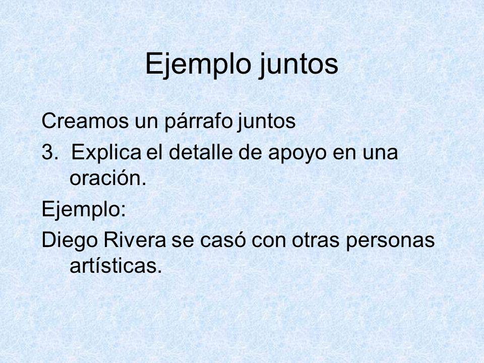 Ejemplo juntos Creamos un párrafo juntos 3. Explica el detalle de apoyo en una oración. Ejemplo: Diego Rivera se casó con otras personas artísticas.