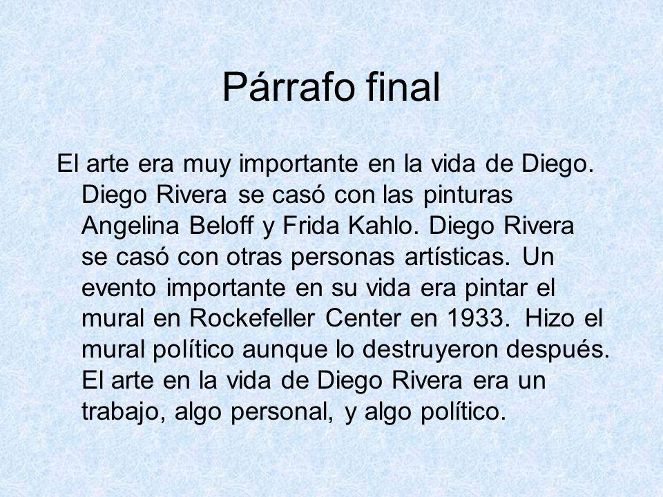 Párrafo final El arte era muy importante en la vida de Diego. Diego Rivera se casó con las pinturas Angelina Beloff y Frida Kahlo. Diego Rivera se cas