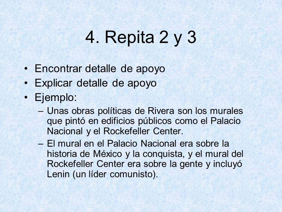 4. Repita 2 y 3 Encontrar detalle de apoyo Explicar detalle de apoyo Ejemplo: –Unas obras políticas de Rivera son los murales que pintó en edificios p