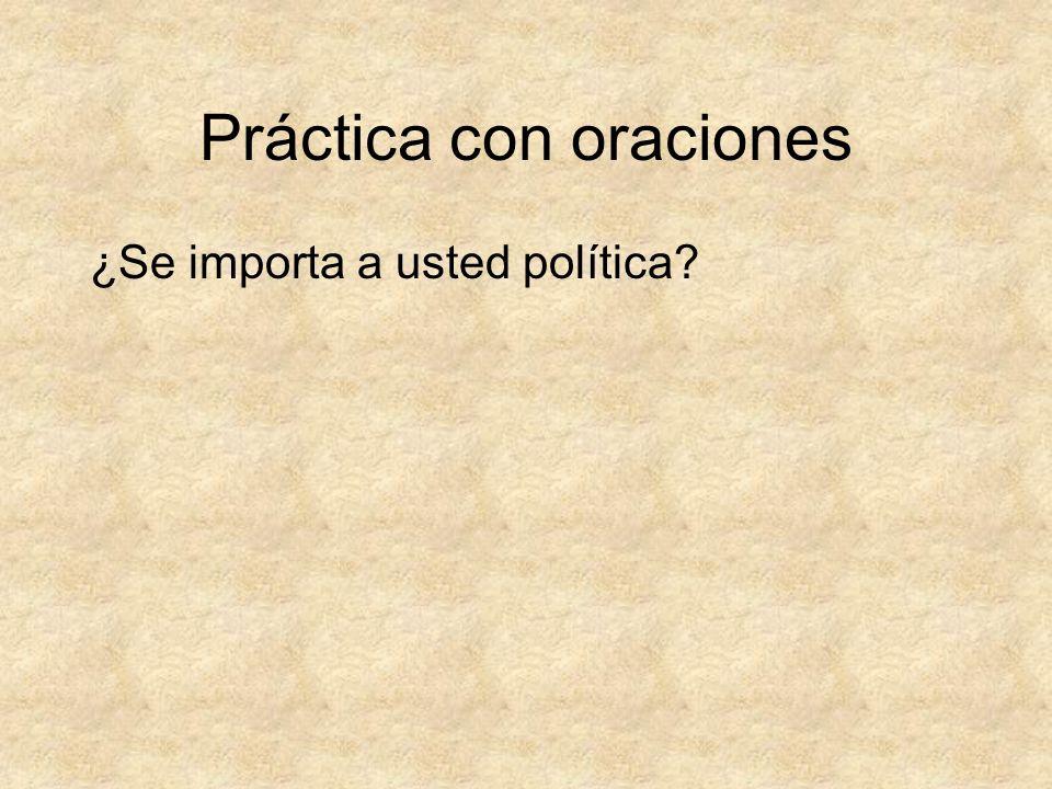 Práctica con oraciones ¿Se importa a usted política?